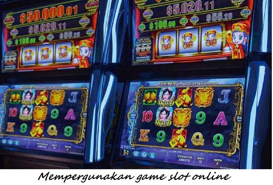 Mempergunakan game slot online